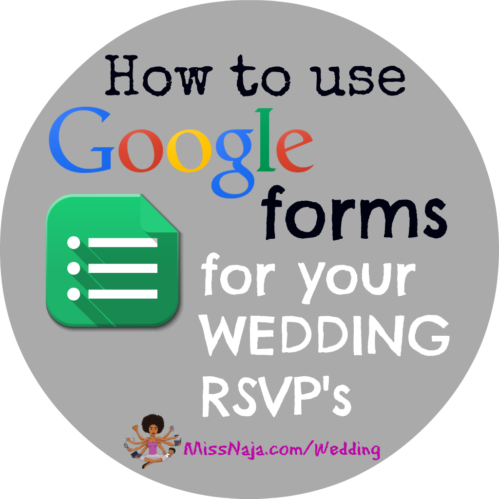 How Google Forms SAVED my life! Wedding RSVP\'s online! – Miss Naja